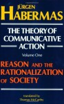 The Theory of Communicative Action: Volume 1: Reason and the Rationalization of Society - Jürgen Habermas, Thomas A. McCarthy