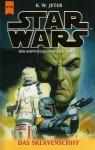 Star Wars: Das Sklavenschiff (Der Kopfgeldjägerkrieg, #2) - K.W. Jeter, Ralf Schmitz