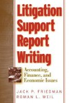 Litigation Support Report Writing: Accounting, Finance, and Economic Issues - Jack P. Friedman, Roman L. Weil