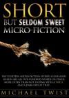 Short But Seldom Sweet Micro-fiction - Michael Twist