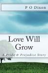 Love Will Grow: A Pride and Prejudice Story - P.O. Dixon