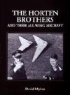 The Horten Brothers and Their All-Wing Aircraft: (Schiffer Military/Aviation History) - David Myhra