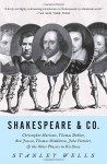 Shakespeare & Co.: Christopher Marlowe, Thomas Dekker, Ben Jonson, Thomas Middleton, John Fletcher and the Other Players in His Story - Stanley Wells