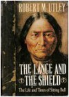 The Lance and the Shield: The Life and Times of Sitting Bull - Robert M. Utley