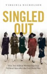 Singled Out: How Two Million Women Survived Without Men After the First World War - Virginia Nicholson