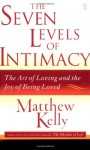 The Seven Levels of Intimacy: The Art of Loving and the Joy of Being Loved - Matthew Kelly