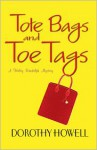 Tote Bags and Toe Tags - Dorothy Howell