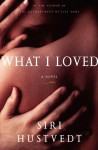 What I Loved: A Novel - Siri Hustvedt