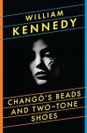Changó's Beads and Two-Tone Shoes - William Kennedy