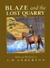 Blaze and the Lost Quarry - C.W. Anderson