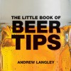 The Little Book of Beer Tips - Andrew Langley