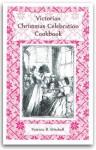 Victorian Christmas Celebration Cookbook - Patricia B. Mitchell