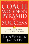 Coach Wooden's Pyramid of Success: Building Blocks For a Better Life - John Wooden, Jay Carty