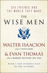The Wise Men: Six Friends and the World They Made - Walter Isaacson, Evan Thomas