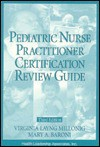 Pediatric Nurse Practitioner Certification Review Guide - Virginia L. Millonig, Virginia Layng Millonig, Mary A. Baroni, Mary Baroni