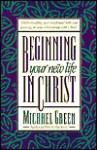 Beginning Your New Life in Christ - Michael Green