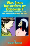 Was Jesus Influenced by Buddhism?: A Comparative Study of the Lives and Thoughts of Gutama and Jesus - Dwight Goddhard, Paul Tice