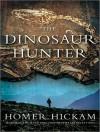 The Dinosaur Hunter: A Novel - Homer Hickam, Michael Kramer
