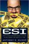 Mr. CSI: How a Vegas Dreamer Made a Killing in Hollywood, One Body at a Time - Anthony E. Zuiker, Todd Gold