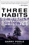 The Three Habits of Highly Contagious Christians: A Discussion Guide for Small Groups - Garry Poole