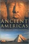 Ancient Americas: The Great Civilisations - Nicholas J. Saunders