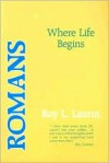 Romans: Where Life Begins - Roy L. Laurin