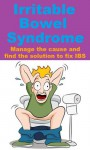 Irritable Bowel Syndrome - Manage the cause and find the solution to fix IBS - Jennifer Scott