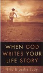 When God Writes Your Life Story: Experience the Ultimate Adventure - Eric Ludy, Leslie Ludy