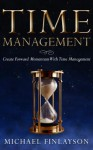 Time Management: Create Forward Momentum with Time Management (Your Personal Development) - Michael Finlayson