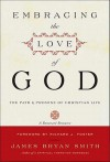 Embracing the Love of God: The Path and Promise of Christian Life - James Bryan Smith