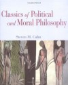 Classics of Political and Moral Philosophy - Steven M. Cahn