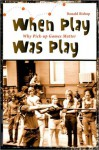 When Play Was Play: Why Pick-Up Games Matter - Ronald Bishop