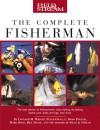 Field & Stream The Complete Fisherman - Leonard M. Wright Jr., Peter Owen, C. Boyd Pfeiffer, Mark Sosin, Bill Dance, Editors of Field & Stream