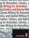 Writing for Animation, Comics, and Games - Christy Marx