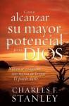 Cómo alcanzar su mayor potencial para Dios: Nunca se conforme con menos de lo que Él puede darle (Spanish Edition) - Charles F. Stanley
