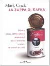 La zuppa di Kafka: Storia della letteratura mondiale dalle origini a oggi, in sedici ricette - Mark Crick, Leopoldo Carra
