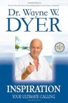 Inspiration: Your Ultimate Calling - Wayne W. Dyer