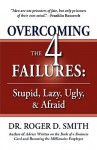 Overcoming the 4 Failures: Stupid, Lazy, Ugly & Afraid - Roger Dean Smith