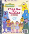 I Think That It Is Wonderful: Featuring Jim Henson's Sesame Street Muppets - David Korr