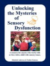 Unlocking the Mysteries of Sensory Dysfunction: A Resource for Anyone Who Works With, or Lives With, a Child with Sensory Issues - Elizabeth Anderson, Pauline Emmons, Thomas McKean