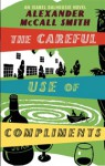 The Careful Use of Compliments - Davina Porter, Alexander McCall Smith