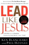 Lead Like Jesus: Lessons from the Greatest Leadership Role Model of All Times - Kenneth H. Blanchard, Phil Hodges