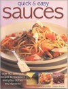 Quick & Easy Sauces: Over 70 Delicious Recipes to Transform Everyday Dishes and Desserts - Christine France