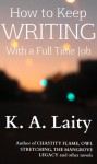 How to Keep Writing with a Full Time Job - K.A. Laity