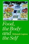 Food, the Body and the Self - Deborah Lupton