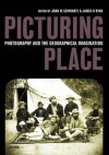 Picturing Place: Photography and the Geographical Imagination - Joan Schwartz, Joan Schwartz