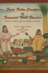 From Betty Crocker to Feminist Food Studies: Critical Perspectives on Women and Food - Arlene Voski Avakian, Barbara Haber, Beheroze F. Shroff, Sharmila Sen, Laura Shapiro, Jan Whitaker, Amy Bentley, Carole M. Counihan, Darra Goldstein, Nancy Jenkins, Alice P. Julier, Leslie Land, Laura Lindenfield