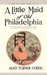 A Little Maid of Old Philadelphia - Alice Turner Curtis, Edna Cooke