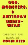 God, Monsters, & Antigrav Underwear - Robin M. Reed
