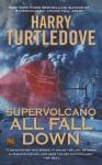 Supervolcano: All Fall Down - Harry Turtledove